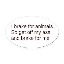 i brake get off my ass Oval Car Magnet