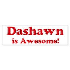 Dashawn is Awesome Bumper Bumper Sticker