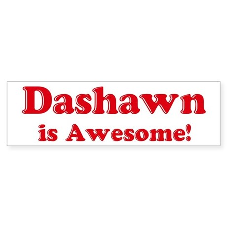 Dashawn is Awesome Bumper Sticker