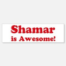 Shamar is Awesome Bumper Bumper Bumper Sticker