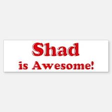 Shad is Awesome Bumper Bumper Bumper Sticker