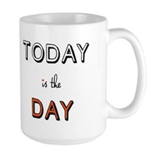 today is the day, inspirational word art Mug