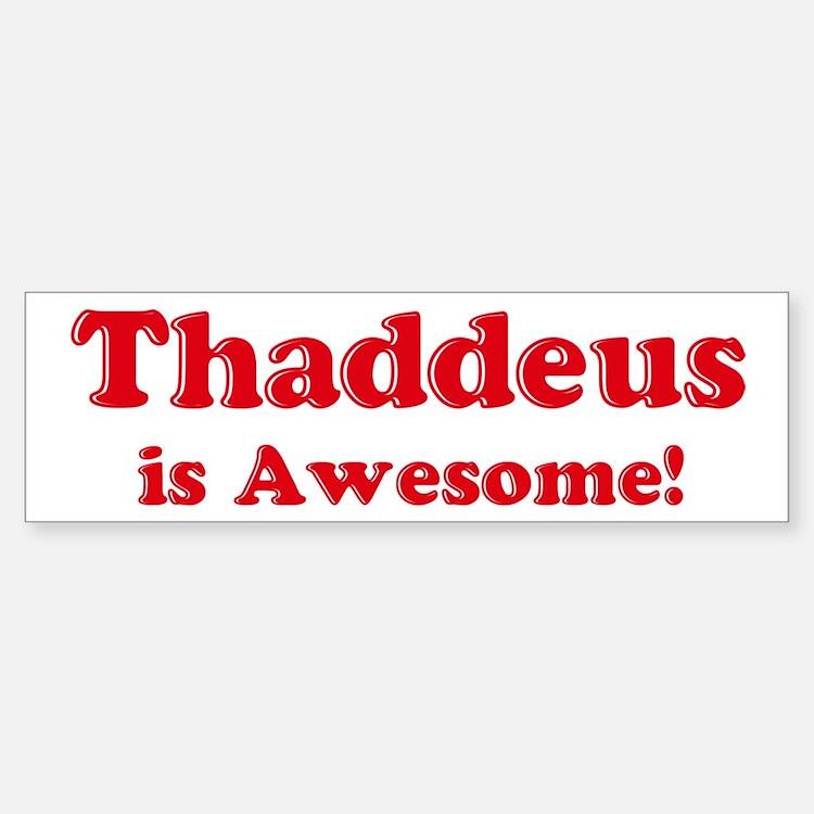 Thaddeus is Awesome Bumper Bumper Bumper Sticker