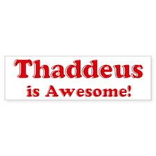 Thaddeus is Awesome Bumper Bumper Sticker