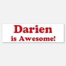 Darien is Awesome Bumper Bumper Bumper Sticker