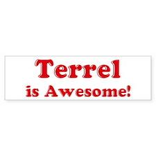 Terrel is Awesome Bumper Bumper Sticker