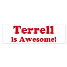 Terrell is Awesome Bumper Bumper Sticker