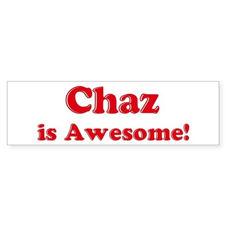 Chaz is Awesome Bumper Sticker