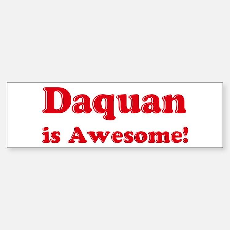 Daquan is Awesome Bumper Bumper Bumper Sticker