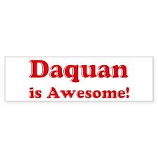 Daquan is Awesome Bumper Bumper Sticker