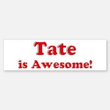 Tate is Awesome Bumper Bumper Bumper Sticker