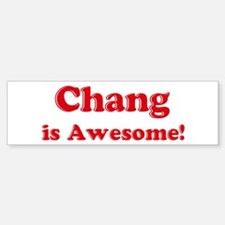 Chang is Awesome Bumper Bumper Bumper Sticker