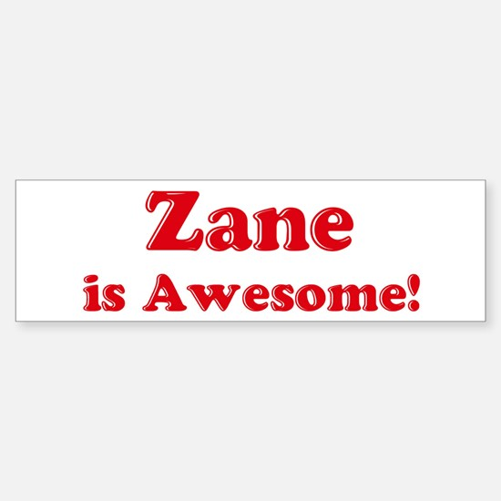 Zane is Awesome Bumper Bumper Bumper Sticker