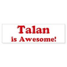 Talan is Awesome Bumper Bumper Sticker