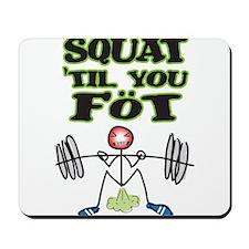 Squat til you fot Mousepad