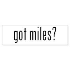 got miles? Bumper Bumper Sticker