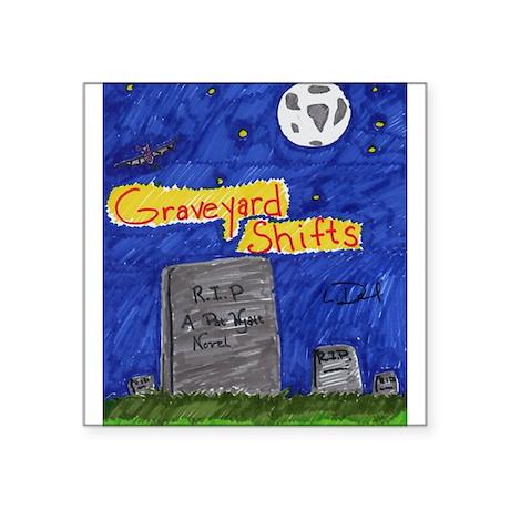 "Graveyard Shifts Square Sticker 3"" x 3"""