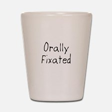 Orallyfixated2.jpg Shot Glass