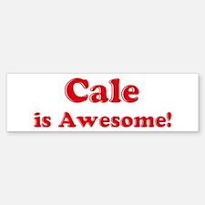 Cale is Awesome Bumper Bumper Bumper Sticker