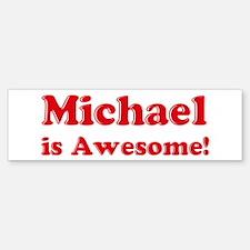 Michael is Awesome Bumper Bumper Bumper Sticker