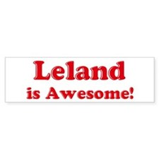 Leland is Awesome Bumper Bumper Sticker