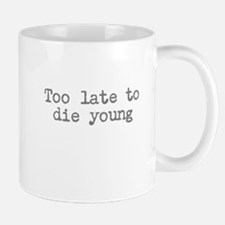 Too Late To Die Young Mug