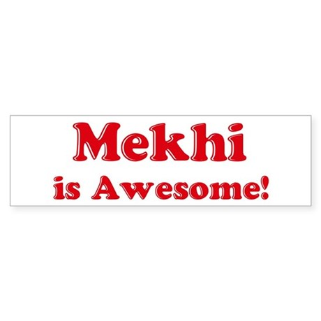 Mekhi is Awesome Bumper Sticker