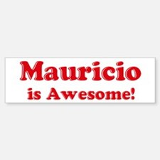 Mauricio is Awesome Bumper Bumper Bumper Sticker