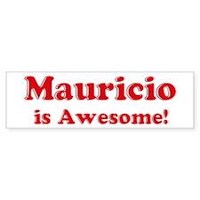 Mauricio is Awesome Bumper Bumper Sticker