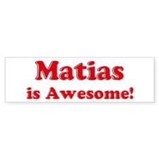 Matias is Awesome Bumper Bumper Bumper Sticker