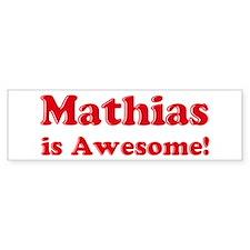 Mathias is Awesome Bumper Bumper Sticker