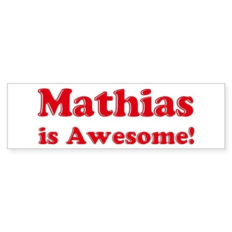 Mathias is Awesome Bumper Sticker