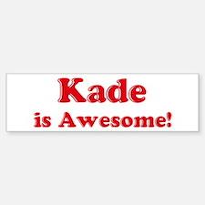 Kade is Awesome Bumper Bumper Bumper Sticker