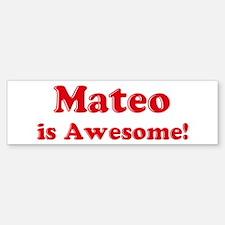 Mateo is Awesome Bumper Bumper Bumper Sticker