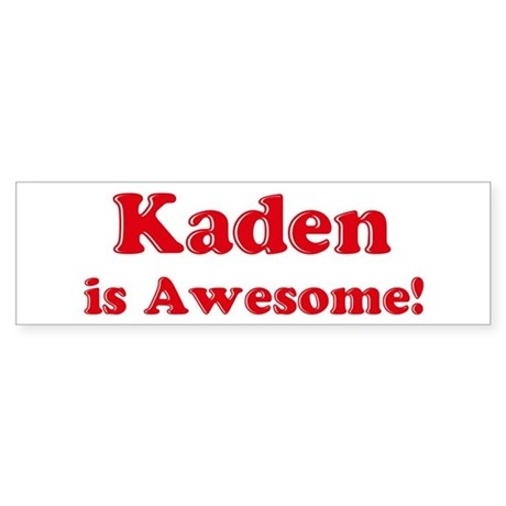 Kaden is Awesome Bumper Sticker