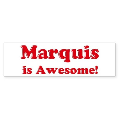 Marquis is Awesome Bumper Sticker