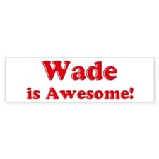 Wade is Awesome Bumper Bumper Sticker
