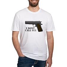 I Dont Call 911 T-Shirt