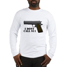 I Dont Call 911 Long Sleeve T-Shirt