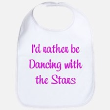 Id Rather be Dancing with the Stars Bib