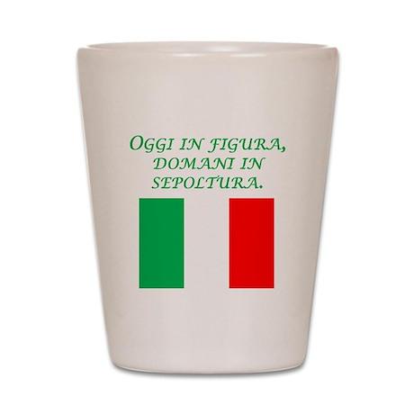 Italian Proverb Gone Tomorrow Shot Glass