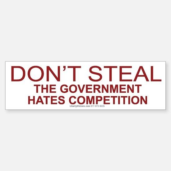 Don't Steal The Government Hates Co Bumper Bumper Bumper Sticker