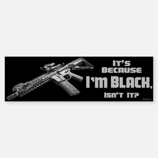 It's Because I'm Black Sticker (Bumper)