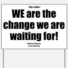 WE are the Change Yard Sign