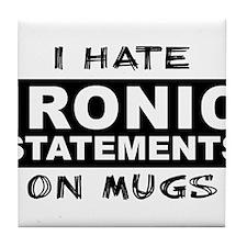 Ironic Statement On Mug Funny Tile Coaster