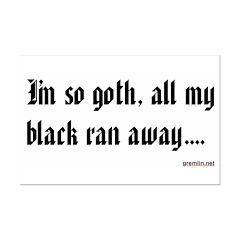 I'm so goth, all my black ran away.... Posters