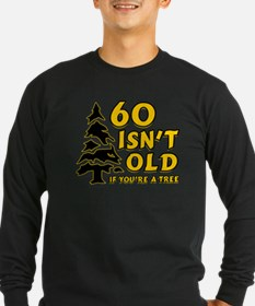 60 Isn't Old, If You're A Tree Long Sleeve T-Shirt