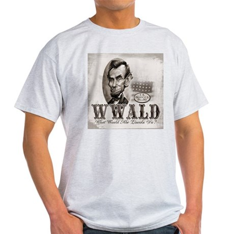 What Would Abe Lincoln Do Light T-Shirt