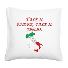 Italian Proverb Father Son Square Canvas Pillow