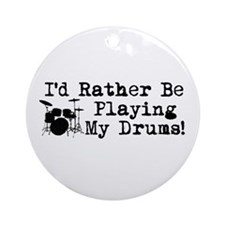 Id Rather Be Playing My Drums Ornament (Round)